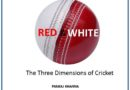 Red & White: The Three Dimensions of Cricket
